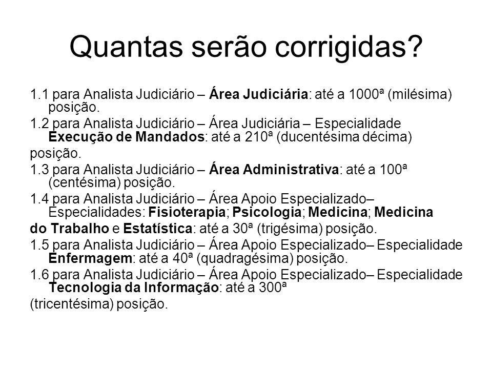 Quantas serão corrigidas? 1.1 para Analista Judiciário – Área Judiciária: até a 1000ª (milésima) posição. 1.2 para Analista Judiciário – Área Judiciár