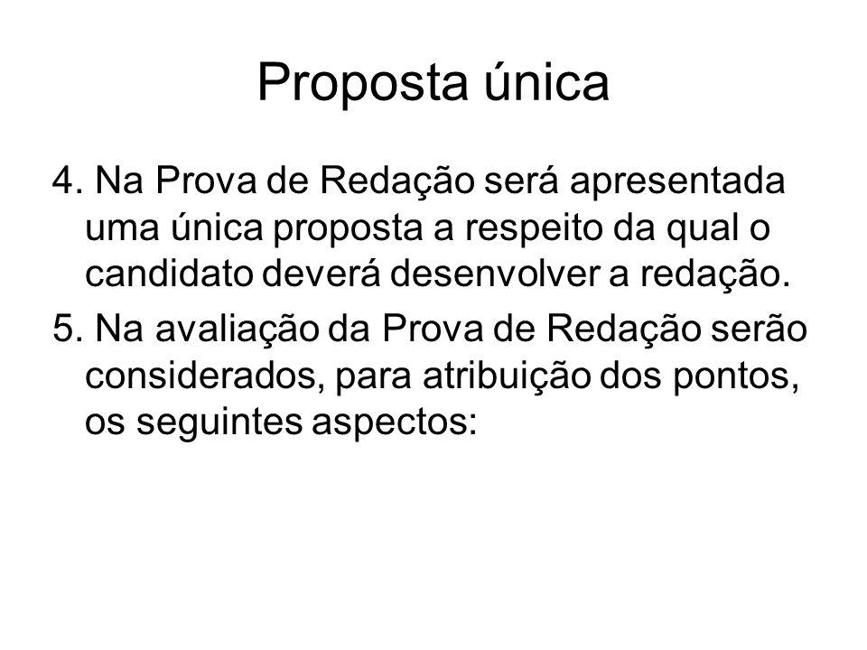 Proposta única 4. Na Prova de Redação será apresentada uma única proposta a respeito da qual o candidato deverá desenvolver a redação. 5. Na avaliação