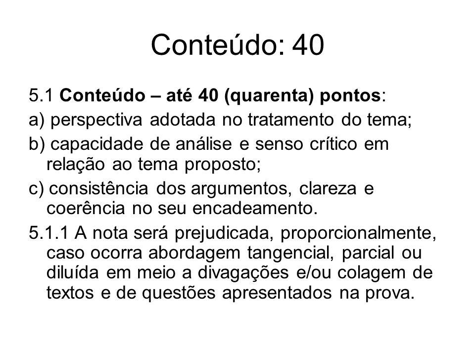 Conteúdo: 40 5.1 Conteúdo – até 40 (quarenta) pontos: a) perspectiva adotada no tratamento do tema; b) capacidade de análise e senso crítico em relaçã