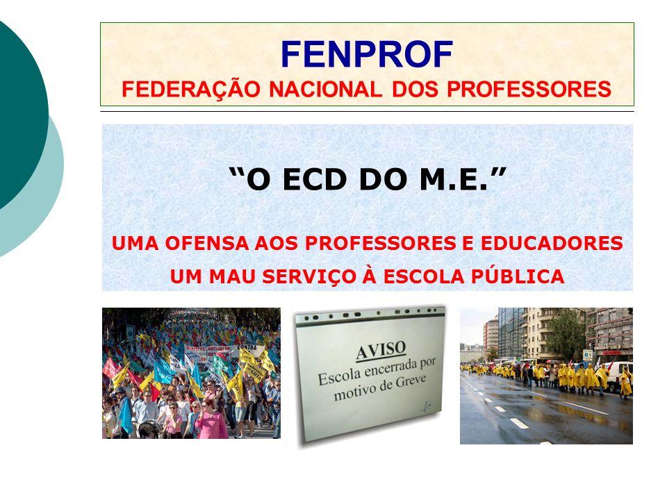 FENPROF FEDERAÇÃO NACIONAL DOS PROFESSORES O ECD DO M.E. UMA OFENSA AOS PROFESSORES E EDUCADORES UM MAU SERVIÇO À ESCOLA PÚBLICA