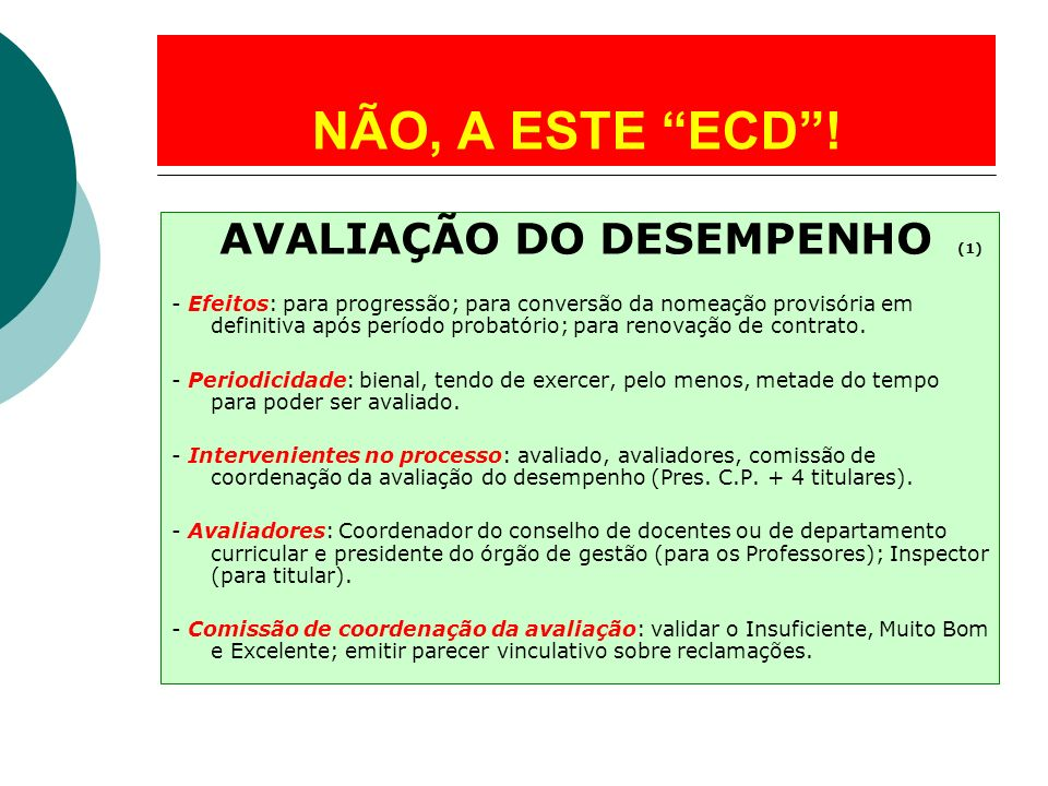AVALIAÇÃO DO DESEMPENHO (1) - Efeitos: para progressão; para conversão da nomeação provisória em definitiva após período probatório; para renovação de