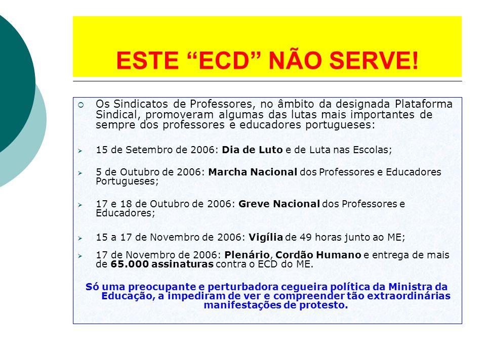 Os Sindicatos de Professores, no âmbito da designada Plataforma Sindical, promoveram algumas das lutas mais importantes de sempre dos professores e educadores portugueses: 15 de Setembro de 2006: Dia de Luto e de Luta nas Escolas; 5 de Outubro de 2006: Marcha Nacional dos Professores e Educadores Portugueses; 17 e 18 de Outubro de 2006: Greve Nacional dos Professores e Educadores; 15 a 17 de Novembro de 2006: Vigília de 49 horas junto ao ME; 17 de Novembro de 2006: Plenário, Cordão Humano e entrega de mais de 65.000 assinaturas contra o ECD do ME.