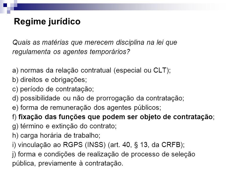 Regime jurídico Quais as matérias que merecem disciplina na lei que regulamenta os agentes temporários? a) normas da relação contratual (especial ou C