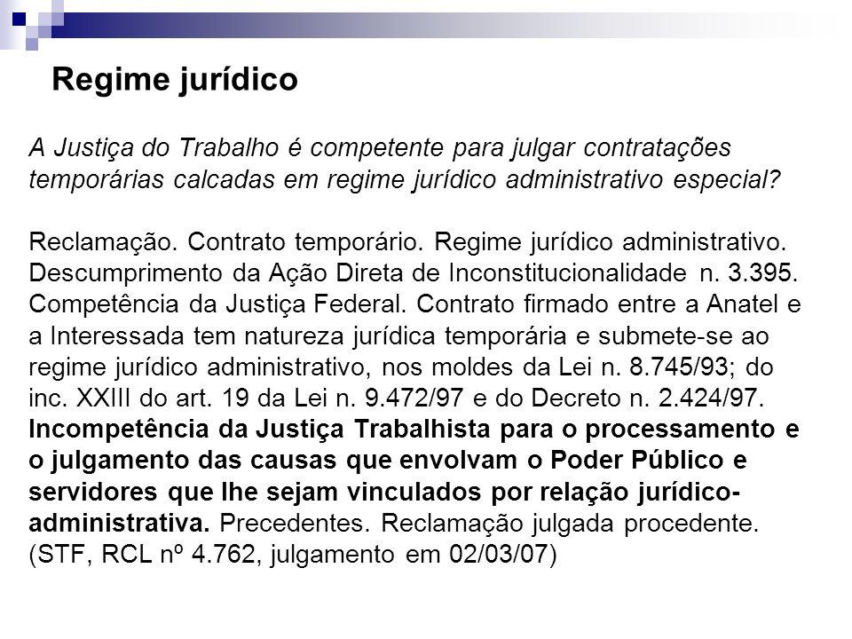Regime jurídico A Justiça do Trabalho é competente para julgar contratações temporárias calcadas em regime jurídico administrativo especial? Reclamaçã
