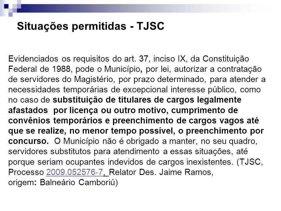 Situações permitidas - TJSC Evidenciados os requisitos do art. 37, inciso IX, da Constituição Federal de 1988, pode o Município, por lei, autorizar a
