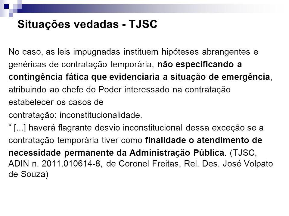 Situações vedadas - TJSC No caso, as leis impugnadas instituem hipóteses abrangentes e genéricas de contratação temporária, não especificando a contin