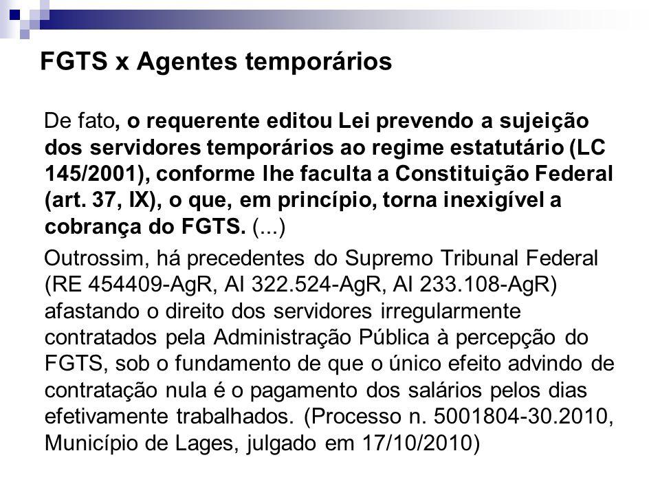FGTS x Agentes temporários De fato, o requerente editou Lei prevendo a sujeição dos servidores temporários ao regime estatutário (LC 145/2001), confor