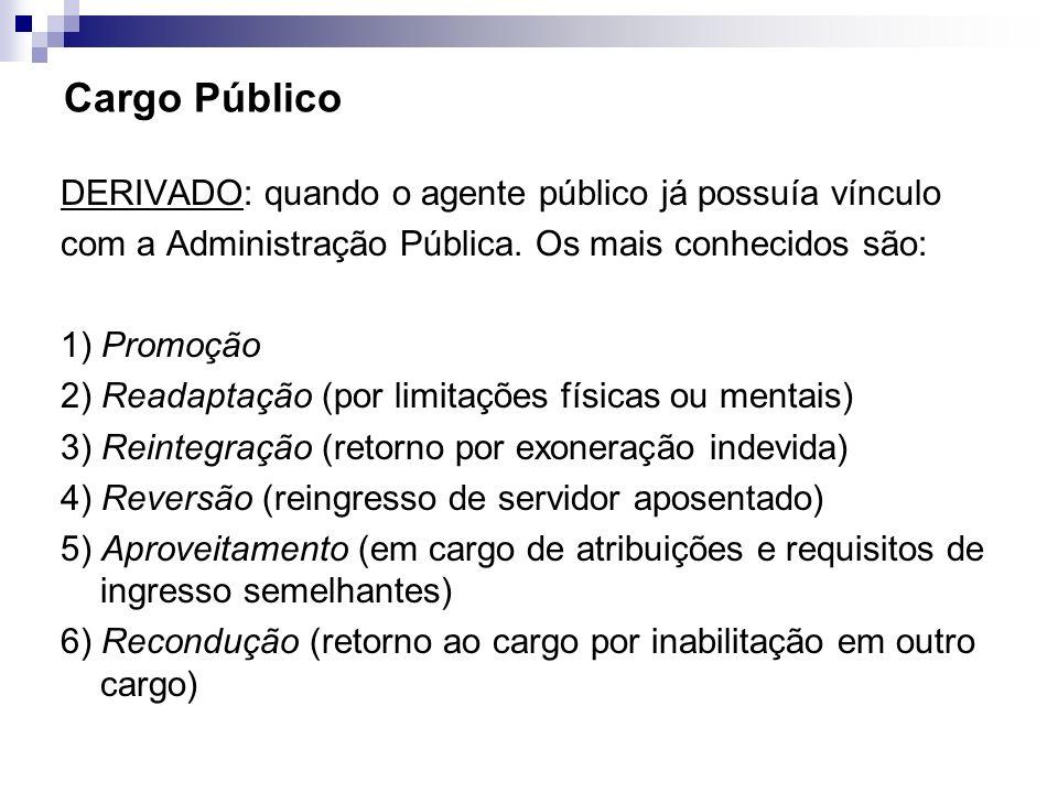 Cargo Público DERIVADO: quando o agente público já possuía vínculo com a Administração Pública. Os mais conhecidos são: 1) Promoção 2) Readaptação (po