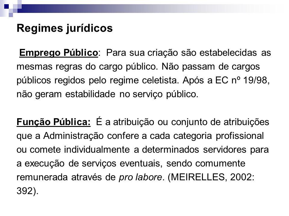 Regimes jurídicos Emprego Público: Para sua criação são estabelecidas as mesmas regras do cargo público. Não passam de cargos públicos regidos pelo re