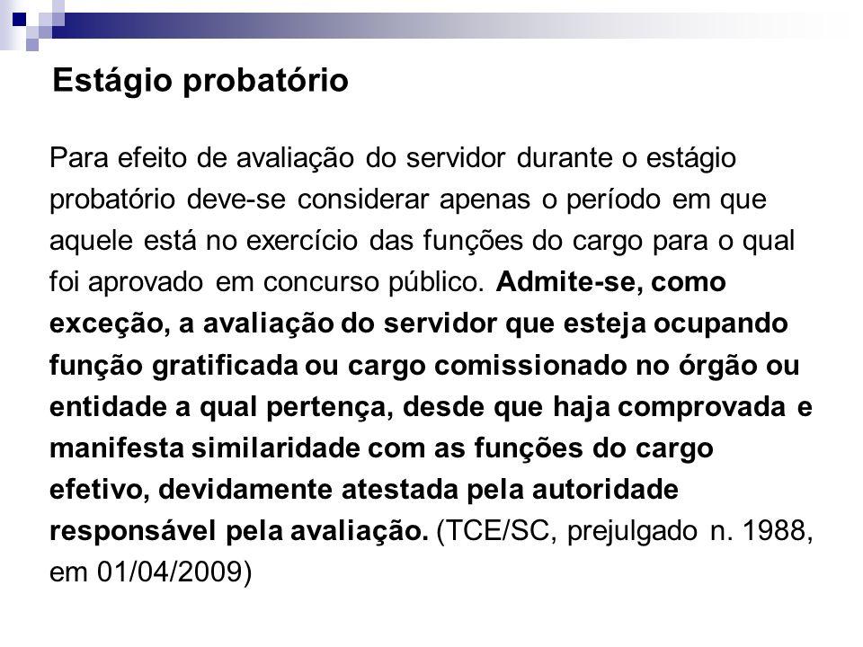 Estágio probatório Para efeito de avaliação do servidor durante o estágio probatório deve-se considerar apenas o período em que aquele está no exercíc