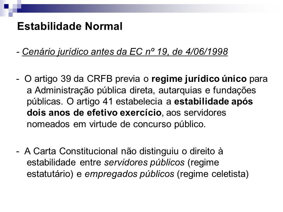 Estabilidade Normal - Cenário jurídico antes da EC nº 19, de 4/06/1998 - O artigo 39 da CRFB previa o regime jurídico único para a Administração públi