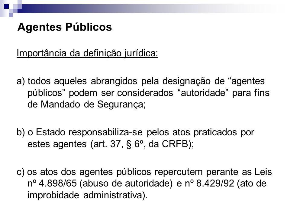 Agentes Públicos Importância da definição jurídica: a) todos aqueles abrangidos pela designação de agentes públicos podem ser considerados autoridade