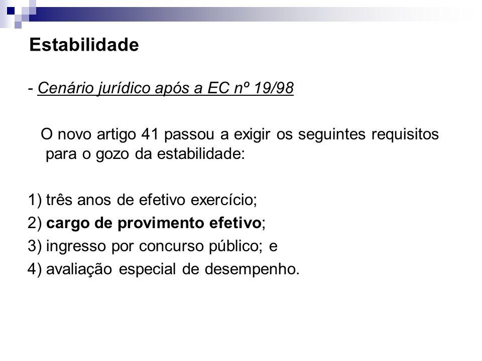 Estabilidade - Cenário jurídico após a EC nº 19/98 O novo artigo 41 passou a exigir os seguintes requisitos para o gozo da estabilidade: 1) três anos