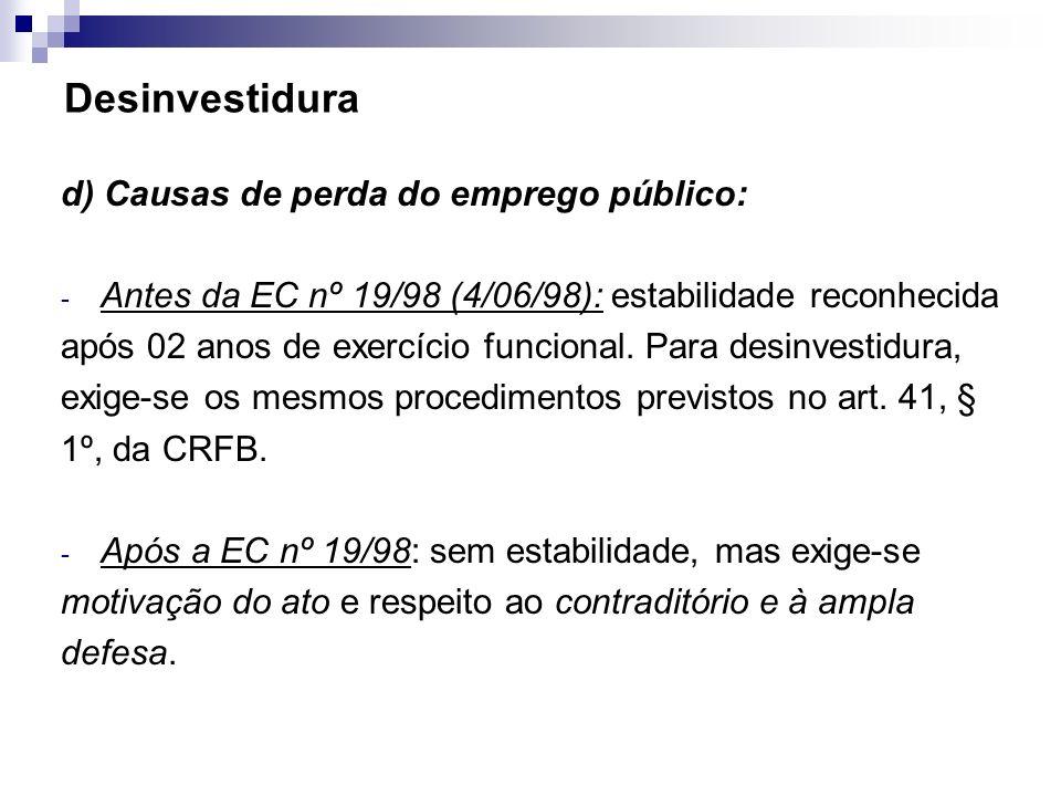 Desinvestidura d) Causas de perda do emprego público: - Antes da EC nº 19/98 (4/06/98): estabilidade reconhecida após 02 anos de exercício funcional.