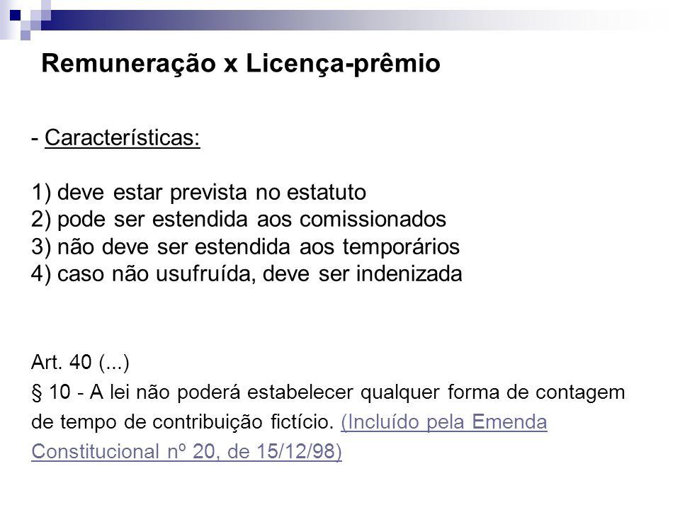 Remuneração x Licença-prêmio - Características: 1) deve estar prevista no estatuto 2) pode ser estendida aos comissionados 3) não deve ser estendida a