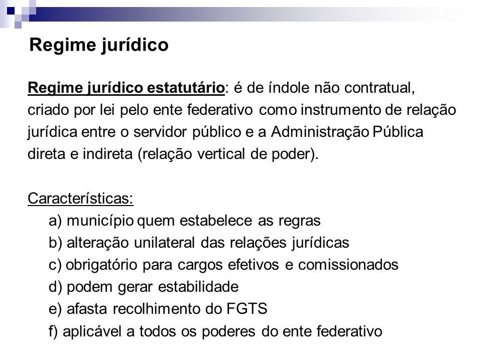 Regime jurídico Regime jurídico estatutário: é de índole não contratual, criado por lei pelo ente federativo como instrumento de relação jurídica entr