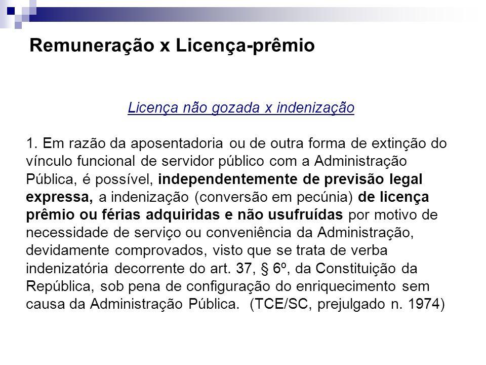 Remuneração x Licença-prêmio Licença não gozada x indenização 1. Em razão da aposentadoria ou de outra forma de extinção do vínculo funcional de servi