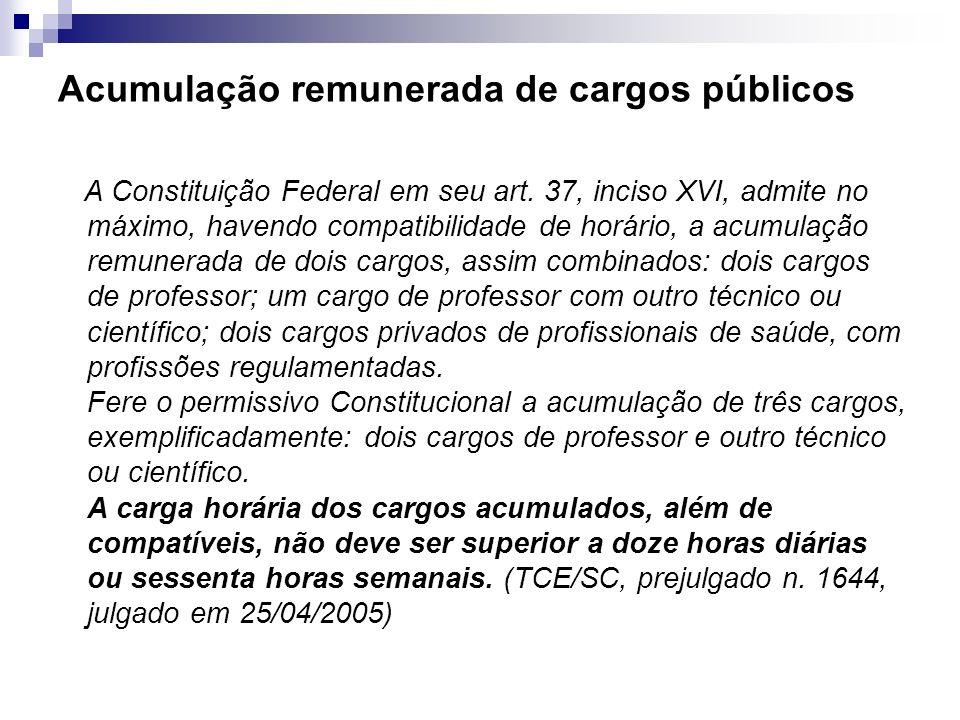Acumulação remunerada de cargos públicos A Constituição Federal em seu art. 37, inciso XVI, admite no máximo, havendo compatibilidade de horário, a ac