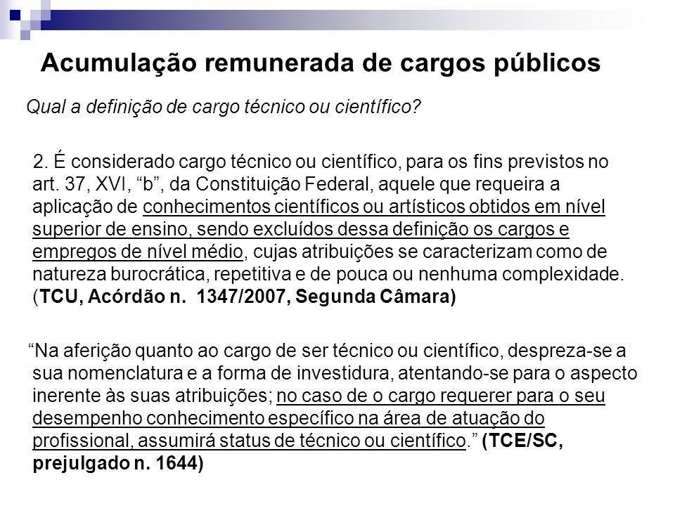 Acumulação remunerada de cargos públicos Qual a definição de cargo técnico ou científico? 2. É considerado cargo técnico ou científico, para os fins p