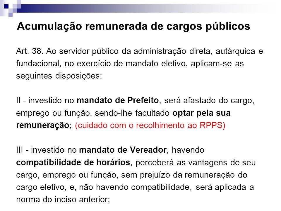 Acumulação remunerada de cargos públicos Art. 38. Ao servidor público da administração direta, autárquica e fundacional, no exercício de mandato eleti