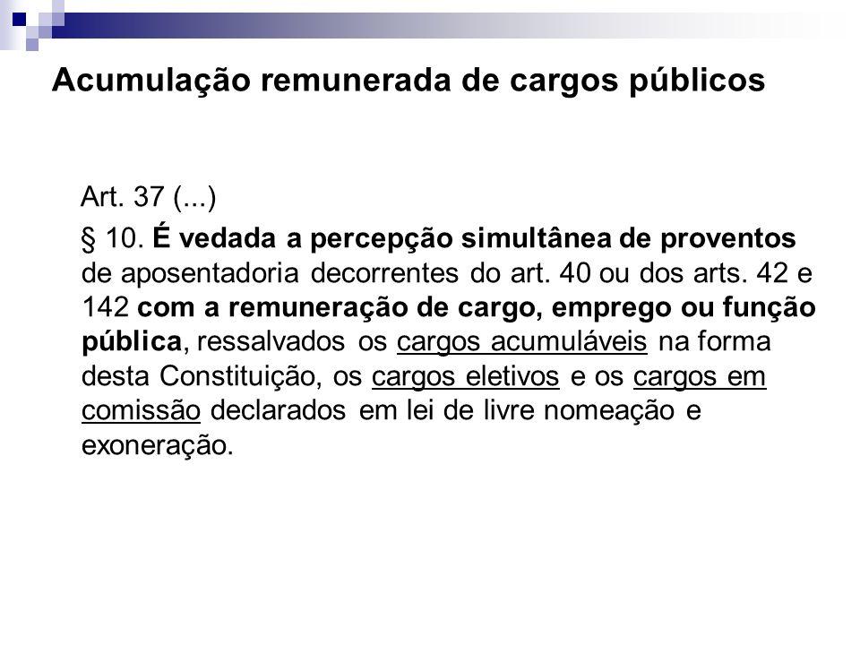 Acumulação remunerada de cargos públicos Art. 37 (...) § 10. É vedada a percepção simultânea de proventos de aposentadoria decorrentes do art. 40 ou d
