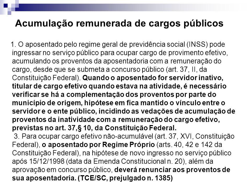 Acumulação remunerada de cargos públicos 1. O aposentado pelo regime geral de previdência social (INSS) pode ingressar no serviço público para ocupar