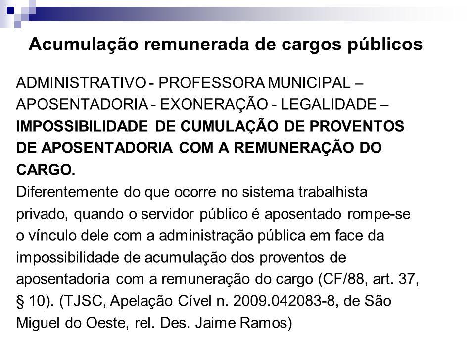 Acumulação remunerada de cargos públicos ADMINISTRATIVO - PROFESSORA MUNICIPAL – APOSENTADORIA - EXONERAÇÃO - LEGALIDADE – IMPOSSIBILIDADE DE CUMULAÇÃ