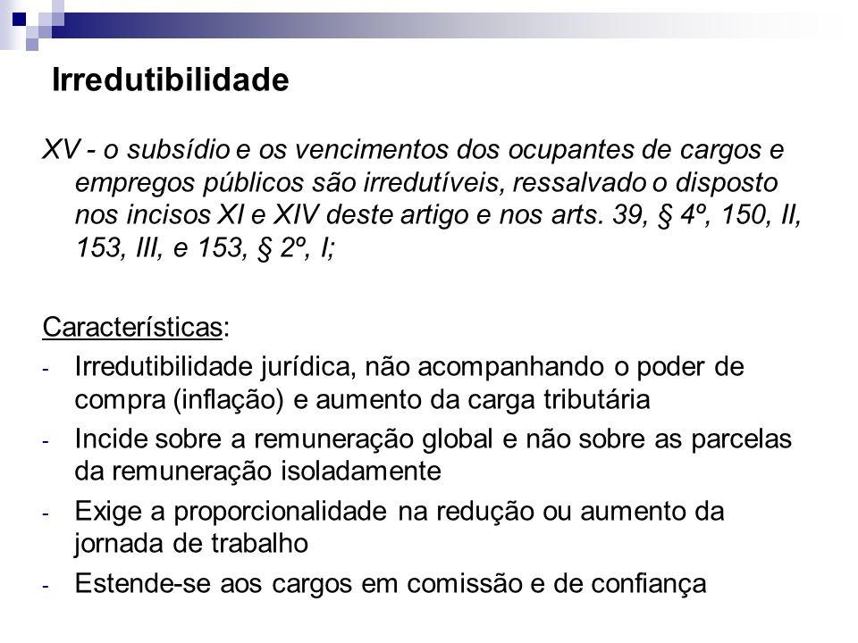 Irredutibilidade XV - o subsídio e os vencimentos dos ocupantes de cargos e empregos públicos são irredutíveis, ressalvado o disposto nos incisos XI e