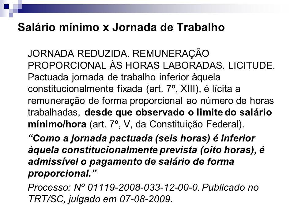 Salário mínimo x Jornada de Trabalho JORNADA REDUZIDA. REMUNERAÇÃO PROPORCIONAL ÀS HORAS LABORADAS. LICITUDE. Pactuada jornada de trabalho inferior àq