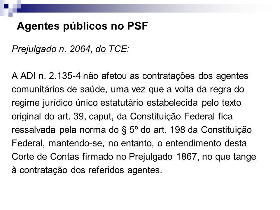 Agentes públicos no PSF Prejulgado n. 2064, do TCE: A ADI n. 2.135-4 não afetou as contratações dos agentes comunitários de saúde, uma vez que a volta