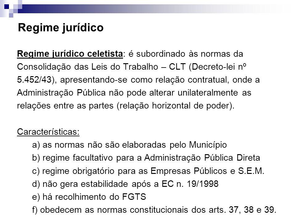 Regime jurídico Regime jurídico celetista: é subordinado às normas da Consolidação das Leis do Trabalho – CLT (Decreto-lei nº 5.452/43), apresentando-