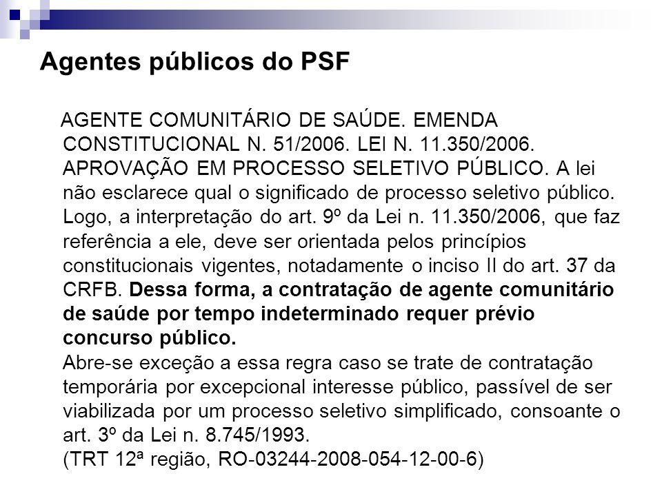 Agentes públicos do PSF AGENTE COMUNITÁRIO DE SAÚDE. EMENDA CONSTITUCIONAL N. 51/2006. LEI N. 11.350/2006. APROVAÇÃO EM PROCESSO SELETIVO PÚBLICO. A l