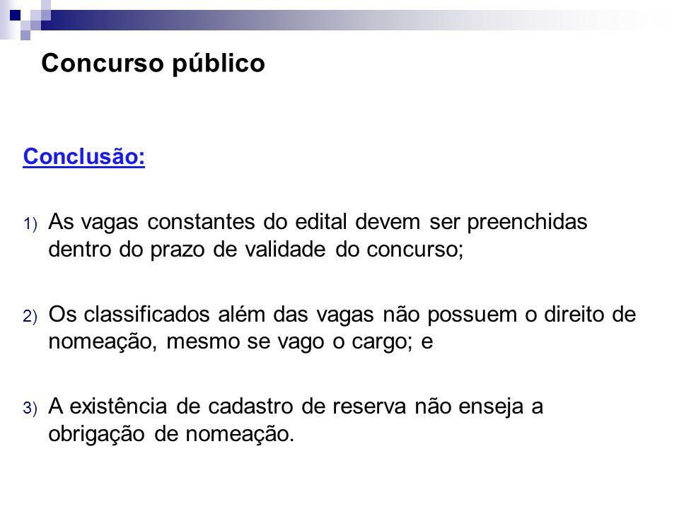 Concurso público Conclusão: 1) As vagas constantes do edital devem ser preenchidas dentro do prazo de validade do concurso; 2) Os classificados além d