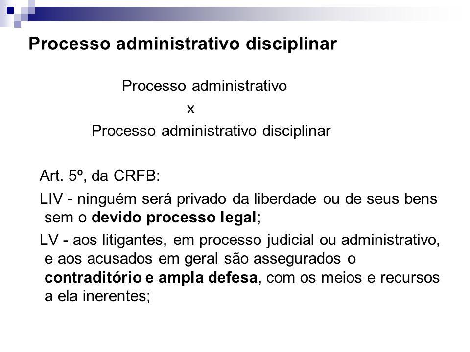 Processo administrativo disciplinar Processo administrativo x Processo administrativo disciplinar Art. 5º, da CRFB: LIV - ninguém será privado da libe