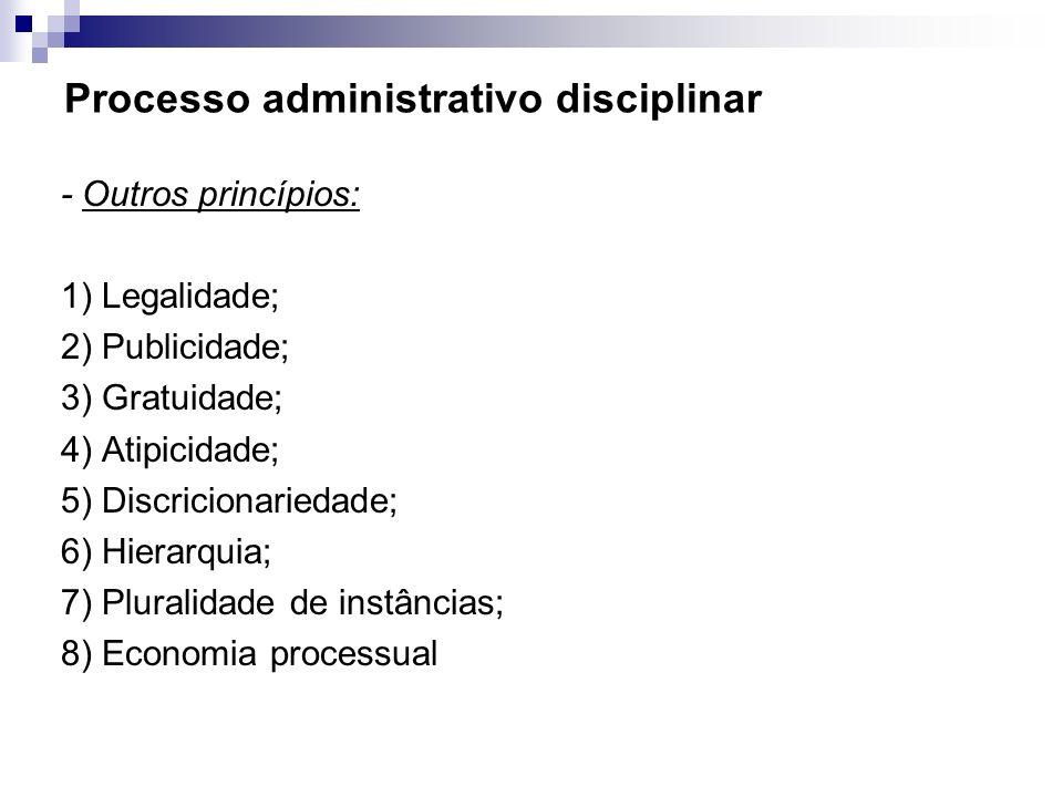Processo administrativo disciplinar - Outros princípios: 1) Legalidade; 2) Publicidade; 3) Gratuidade; 4) Atipicidade; 5) Discricionariedade; 6) Hiera