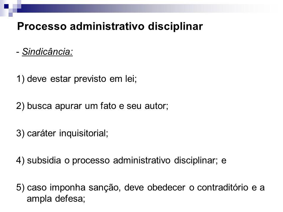 Processo administrativo disciplinar - Sindicância: 1) deve estar previsto em lei; 2) busca apurar um fato e seu autor; 3) caráter inquisitorial; 4) su
