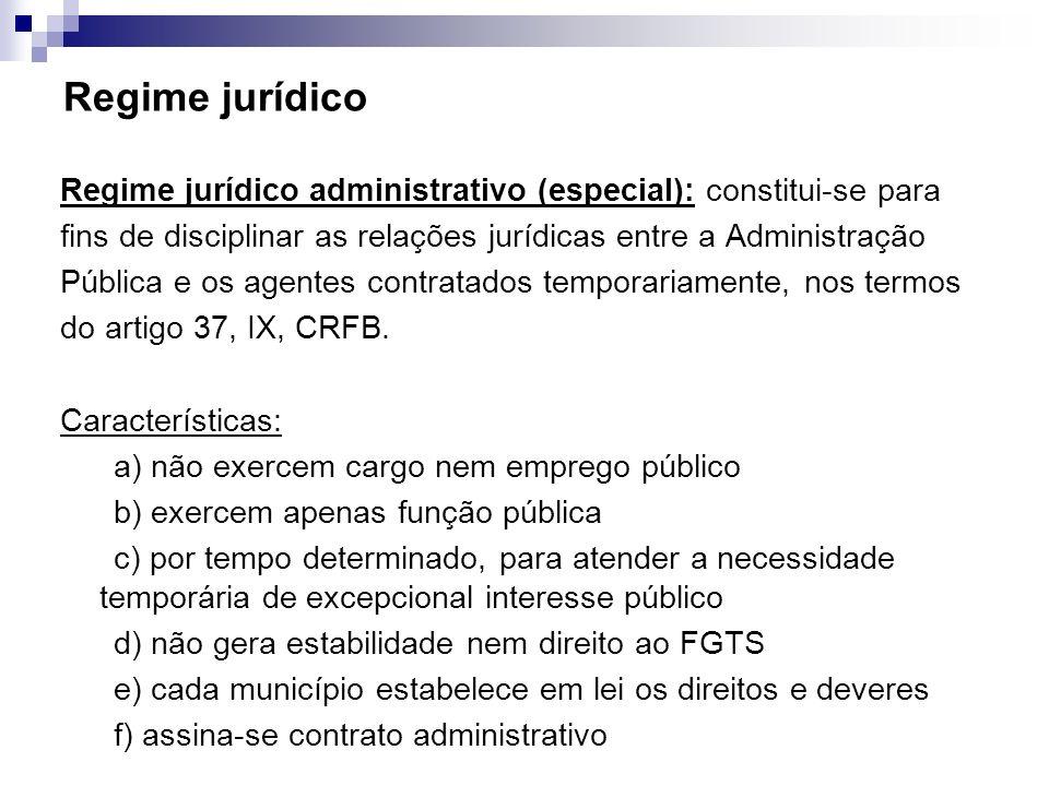 Regime jurídico Regime jurídico administrativo (especial): constitui-se para fins de disciplinar as relações jurídicas entre a Administração Pública e