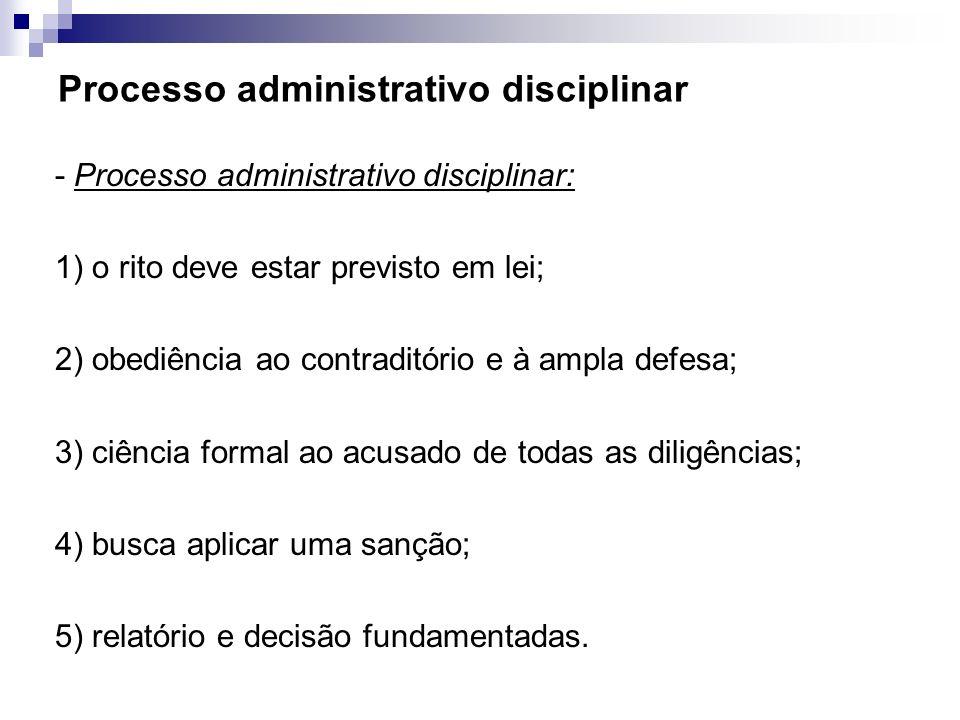 Processo administrativo disciplinar - Processo administrativo disciplinar: 1) o rito deve estar previsto em lei; 2) obediência ao contraditório e à am