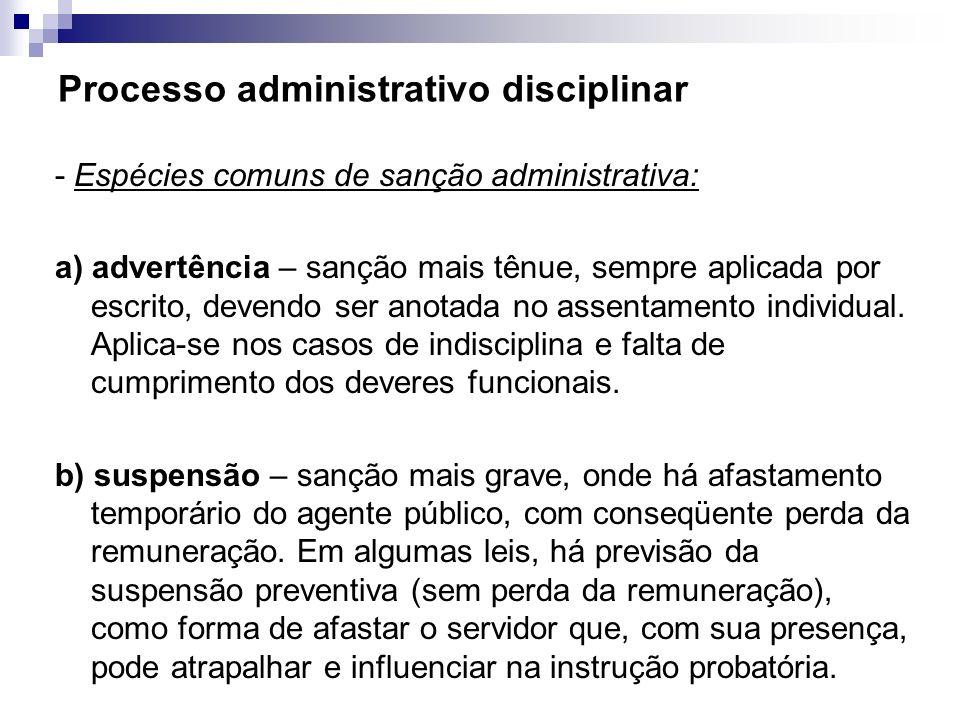 Processo administrativo disciplinar - Espécies comuns de sanção administrativa: a) advertência – sanção mais tênue, sempre aplicada por escrito, deven