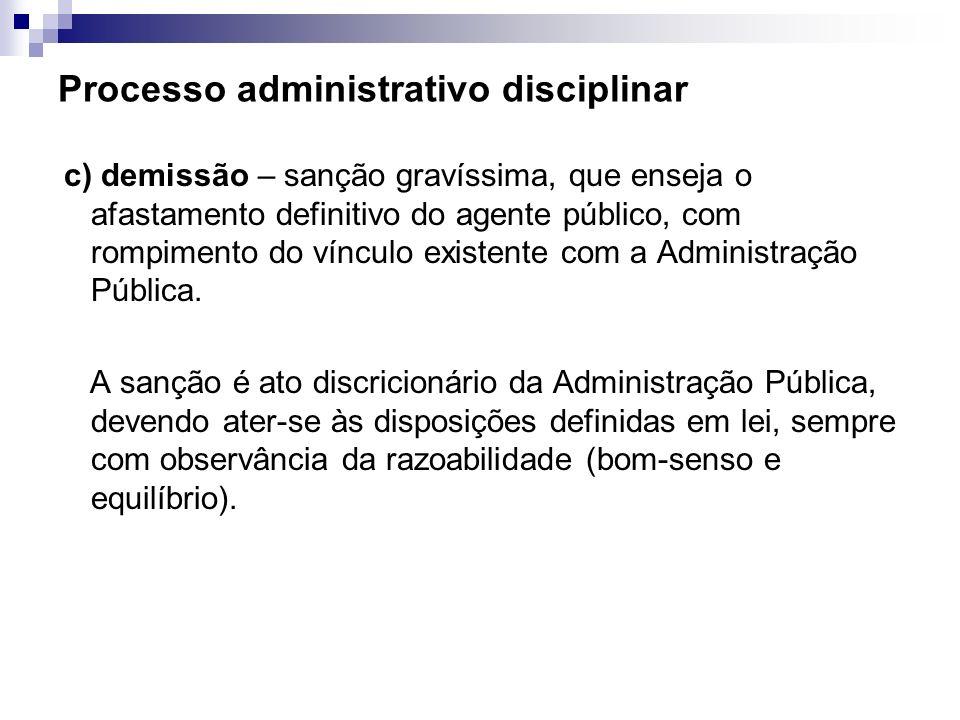 Processo administrativo disciplinar c) demissão – sanção gravíssima, que enseja o afastamento definitivo do agente público, com rompimento do vínculo