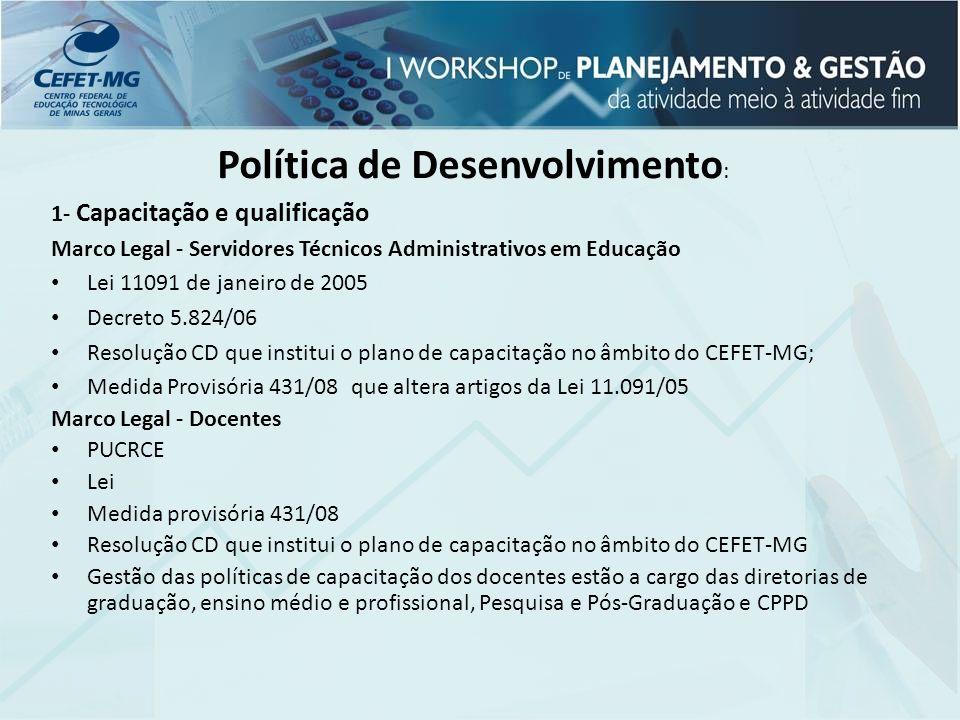 Política de Desenvolvimento : 1- Capacitação e qualificação Marco Legal - Servidores Técnicos Administrativos em Educação Lei 11091 de janeiro de 2005