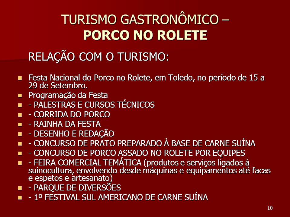 10 TURISMO GASTRONÔMICO – PORCO NO ROLETE RELAÇÃO COM O TURISMO: Festa Nacional do Porco no Rolete, em Toledo, no período de 15 a 29 de Setembro. Fest