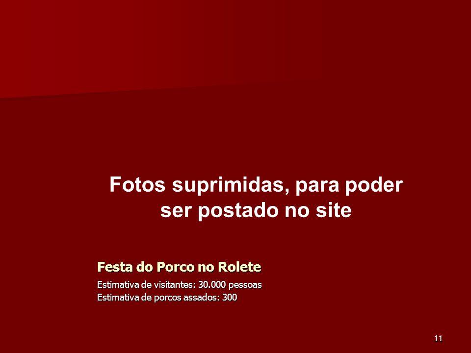 11 Festa do Porco no Rolete Estimativa de visitantes: 30.000 pessoas Estimativa de porcos assados: 300 Fotos suprimidas, para poder ser postado no sit