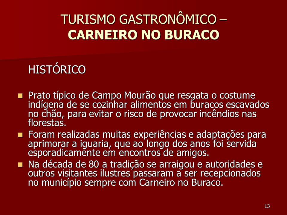 13 TURISMO GASTRONÔMICO – CARNEIRO NO BURACO HISTÓRICO Prato típico de Campo Mourão que resgata o costume indígena de se cozinhar alimentos em buracos