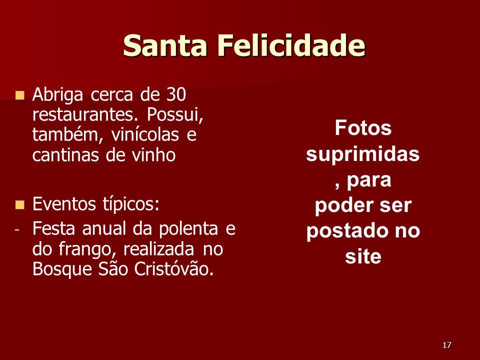 17 Santa Felicidade Santa Felicidade Abriga cerca de 30 restaurantes. Possui, também, vinícolas e cantinas de vinho Eventos típicos: - - Festa anual d