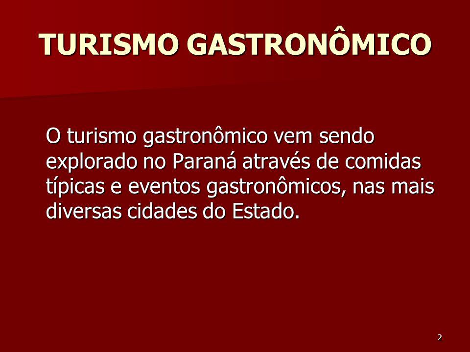 2 TURISMO GASTRONÔMICO O turismo gastronômico vem sendo explorado no Paraná através de comidas típicas e eventos gastronômicos, nas mais diversas cida