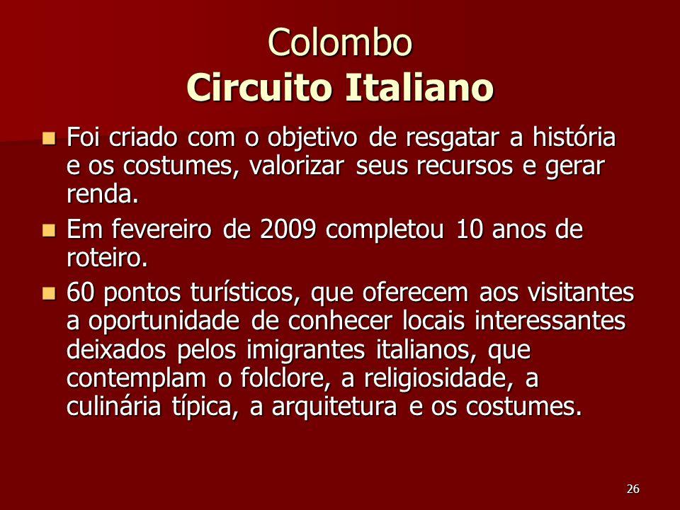 26 Colombo Circuito Italiano Foi criado com o objetivo de resgatar a história e os costumes, valorizar seus recursos e gerar renda. Foi criado com o o