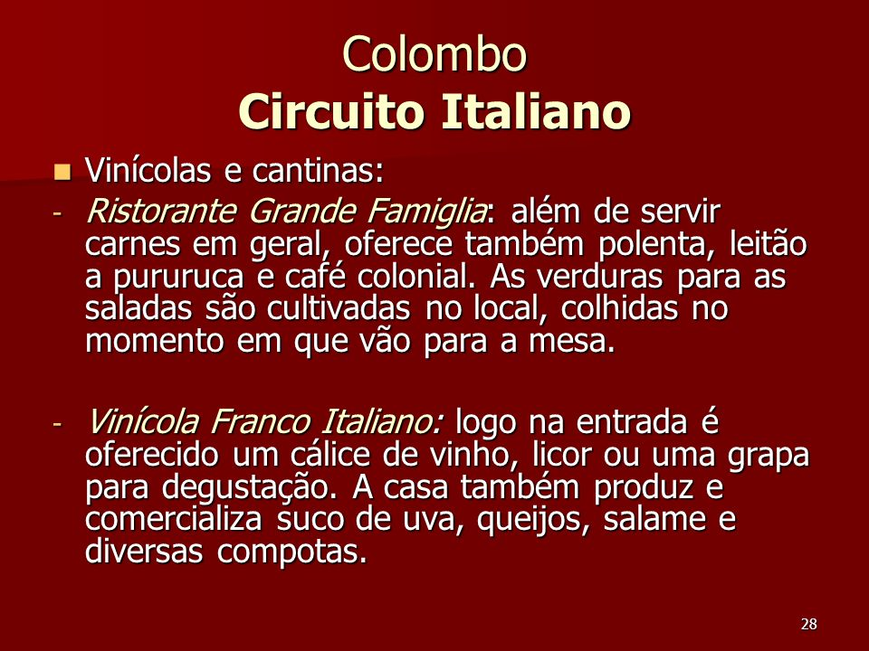 28 Colombo Circuito Italiano Vinícolas e cantinas: Vinícolas e cantinas: - Ristorante Grande Famiglia: além de servir carnes em geral, oferece também
