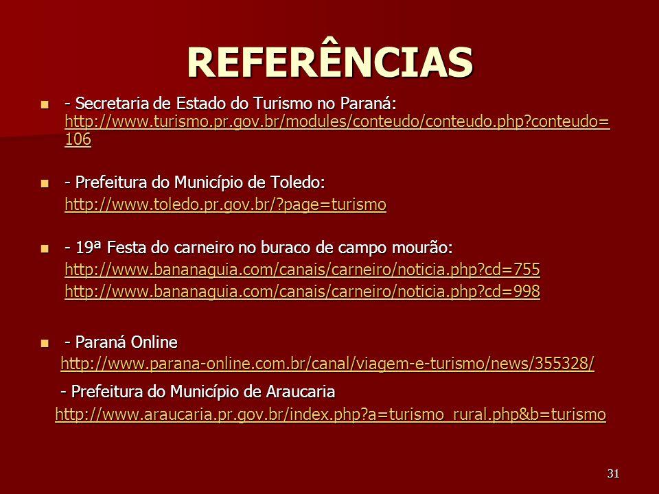 31 REFERÊNCIAS - Secretaria de Estado do Turismo no Paraná: http://www.turismo.pr.gov.br/modules/conteudo/conteudo.php?conteudo= 106 - Secretaria de E