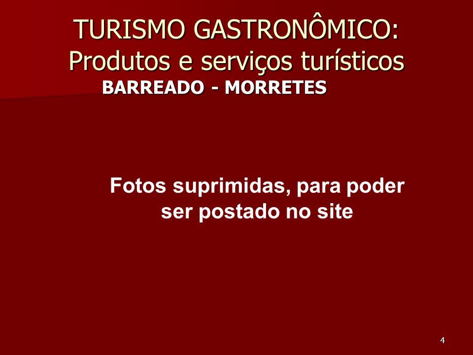 4 TURISMO GASTRONÔMICO: Produtos e serviços turísticos BARREADO - MORRETES Fotos suprimidas, para poder ser postado no site